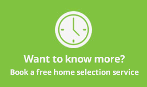 Want to know more? Book a free home selection service